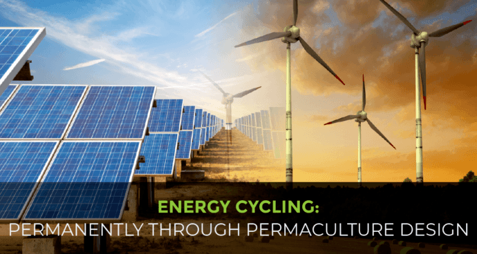 Energy Cycling: Permanently Through Permaculture Design