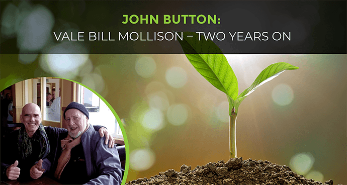 John Button: Vale Bill Mollison - Two Years On